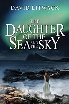 The Daughter of the Sea and the Sky by [Litwack, David]