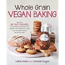 Whole Grain Vegan Baking: More than 100 Tasty Recipes for Plant-Based Treats Made Even Healthier-From Wholesome Cookies and Cupcakes to Breads, Biscuits, and More by Celine Steen (2013-04-01)