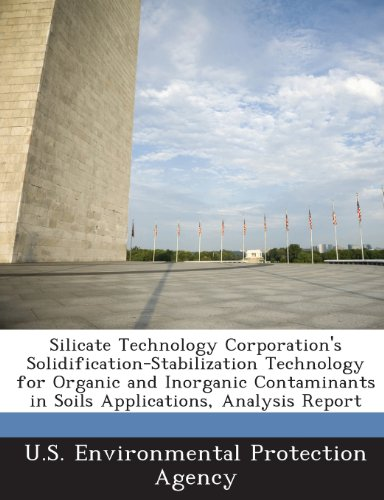 Silicate Technology Corporation's Solidification-Stabilization Technology for Organic and Inorganic Contaminants in Soils Applications, Analysis Repor