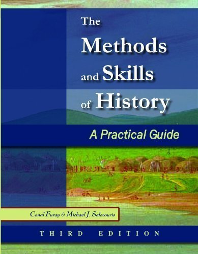 The Methods and Skills of History: A Practical Guide 3rd (third) Edition by Furay, Conal, Salevouris, Michael J. published by Harlan Davidson (2010)