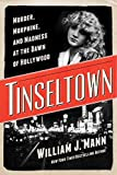 Tinseltown: Murder, Morphine, and Madness at the Dawn of Hollywood: Written by William J. Mann, 2014 Edition, Publisher: Harper [Hardcover]