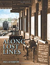 Along Lost Lines P/b by Atterbury, Paul (2009) Paperback