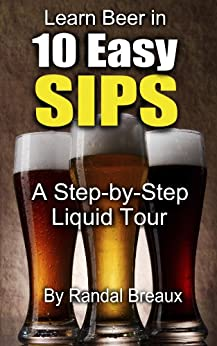Learn Beer in 10 Easy Sips: A Step-by-Step Liquid Tour (English Edition) par [Breaux, Randal]