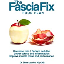 The Fascia Fix Food Plan: Decrease pain, reduce cellulite, lower stress and inflammation, Improve muscle mass and performance (English Edition)