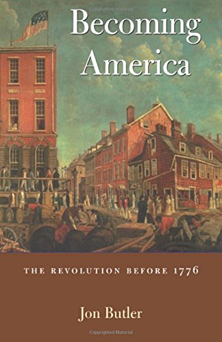 Becoming America: The Revolution Before 1776