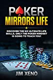POKER MIRRORS LIFE: DISCOVER THE SIX ULTIMATE LIFE SKILLS, ONLY THE POKER MINDSET IS GOING TO TEACH YOU! (English Edition)