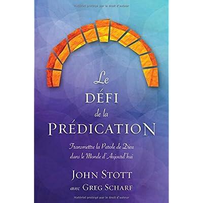 Le Défi de la Prédication: Transmettre La Parole de Dieu Dans Le Monde d'Aujourd'hui