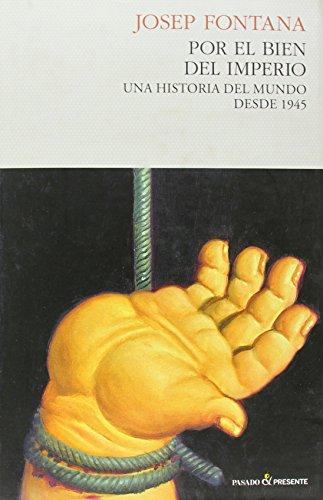 Por el bien del imperio: Una historia del mundo desde 1945 (Historia (pasado)) por Josep Fontana