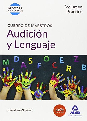 Cuerpo de Maestros Audición y Lenguaje. Volumen Práctico (Maestros 2015) por ISABEL GARCIA LUCAS