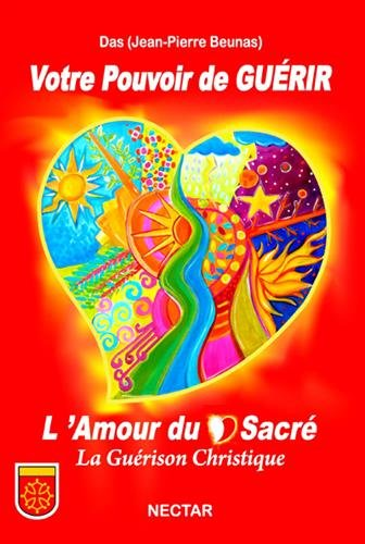 Votre Pouvoir de GUÉRIR : L'Amour du Coeur Sacré, La Guérison Christique par DAS (Jean-Pierre BEUNAS)