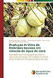 Produção In Vitro de Embriões bovinos em solução de água de coco