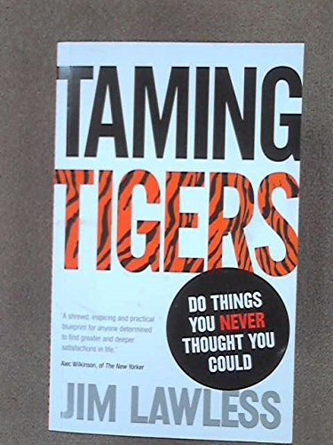 Taming Tigers: Do Things You Never Thought You Could by Lawless, Jim (2012) Paperback