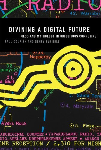 Divining a Digital Future: Mess and Mythology in Ubiquitous Computing (MIT Press) por Paul Dourish