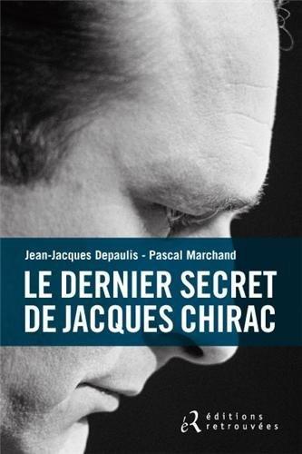 Le dernier secret de Jacques Chirac de Depaulis. Jean-Jacques (2013) Broch