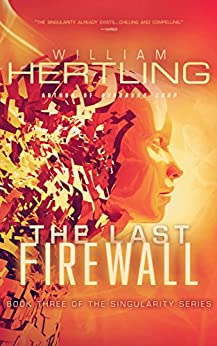 The Last Firewall (Singularity Series Book 3) (English Edition) von [Hertling, William]