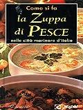 eBook Gratis da Scaricare Come si fa la zuppa di pesce nelle citta marinare d Italia (PDF,EPUB,MOBI) Online Italiano