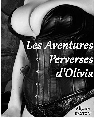 Les Aventures Perverses d'Olivia par Allyson SEXTON