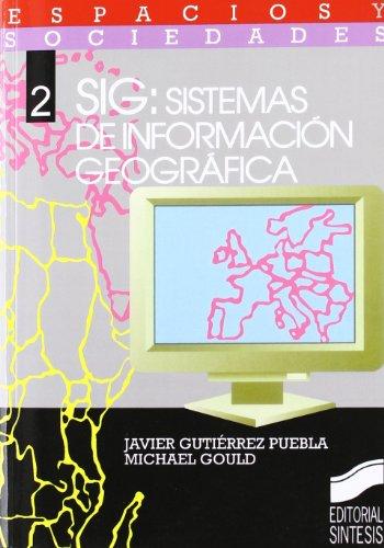 SIG, sistema de información geográfica (Espacios y sociedades) por Javier Gutiérrez Puebla