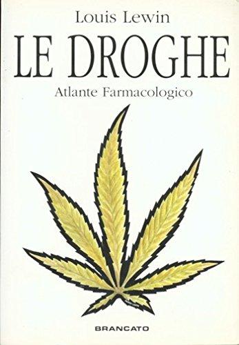 Atlante farmacologico di tutte le droghe. Euforizzanti - Allucinogeni - eccitanti.