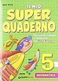 Il mio super quaderno. Matematica. Per la Scuola elementare: 5