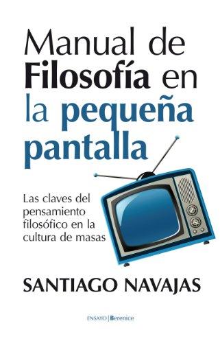 Manual de filosofía en la pequeña pantalla (Ensayo (berenice)) por Santiago Navajas