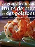 Grand livre des fruits de mer et des poissons (Le) (Gastronomie)