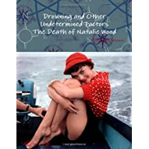 Drowning and Other Undetermined Factors The Death of Natalie Wood