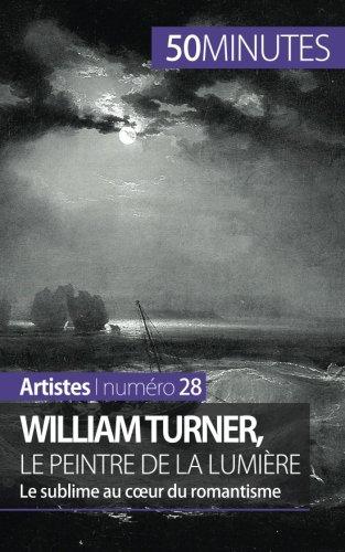 William Turner, le peintre de la lumière: Le sublime au coeur du romantisme par Delphine Gervais De Lafond
