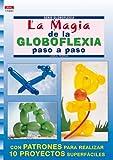 Serie Globoflexia Nº 1. LA MAGIA DE LA GLOBOFLEXIA PASO A PASO (Cp - Serie Globoflexia)