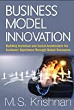 Business Model Innovation: Building Technical and Social Architecture for Customer Experience Through Global Resources (Innovation Technology Knowledg)