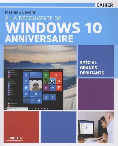 la dcouverte de Windows 10 Anniversaire: Spcial grands dbutants.