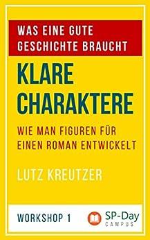 Klare Charaktere: Wie man Figuren für einen Roman entwickelt (Self-Publishing-Day WORKSHOP Nr. 1) von [Kreutzer, Lutz]