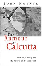 The Rumour of Calcutta: Tourism, Charity and the Poverty of Representation