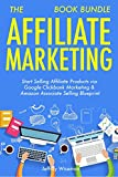 The Affiliate Marketing Book Bundle: Start Selling Affiliate Products via Google Clickbank Marketing & Amazon Associate Selling Blueprint (English Edition)