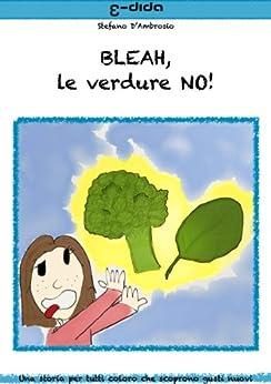BLEAH, le verdure NO! (Leggere insieme Vol. 1) di [D'Ambrosio, Stefano]