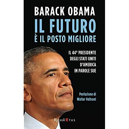 Il Futuro È Il Posto Migliore: Il 44° Presidente Degli Stati Uniti D'America In Parole Sue