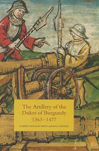 Artillery of the Dukes of Burgundy, 1363-1477 (Armour and Weapons)