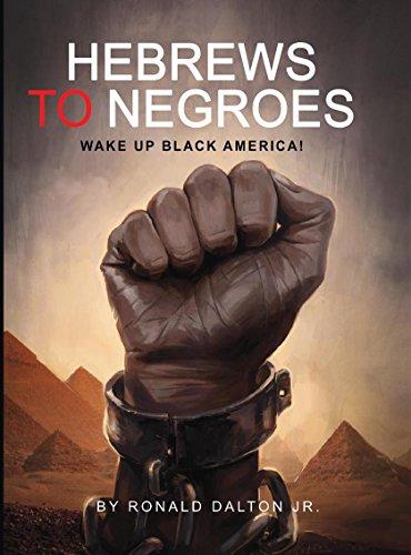 HEBREWS TO NEGROES: Wake Up Black America