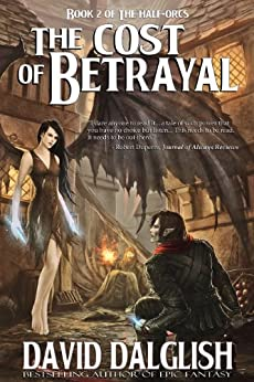 The Cost of Betrayal (The Half-Orcs Book 2) by [Dalglish, David]