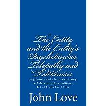 The Entity and the Entity's Psychokinesis, Telepathy and Telekinisis (English Edition)