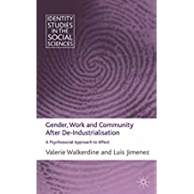 Gender, Work and Community After De-Industrialisation: A Psychosocial Approach to Affect (Identity Studies in the Social Sciences)