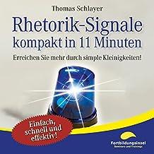 Rhetorik-Signale - kompakt in 11 Minuten: Erreichen Sie mehr durch simple Kleinigkeiten!