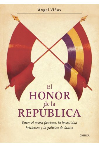 Descargar Libro El honor de la República: Entre el acoso fascista, la hostilidad británica y la política de Stalin (Contrastes) de Ángel Viñas