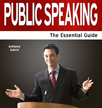 Public Speaking: The Essential Guide (Need2Know Books Book 113)