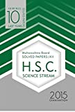 10 Last Years Solved PAPERS of HSC(Science Stream) Maharashtra Board Class XII for 2015 Examination by Panel Of Author (2014) Paperback