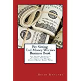 Pet Sitting: End Money Worries Business Book: Pet Sitters Secrets to Starting, Financing, Marketing and Making Massive Money Right Now! (English Edition)