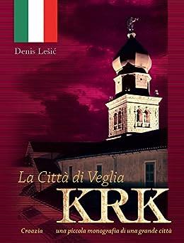 La Città di Veglia - Krk: Croazia - una piccola monografia di una grande città di [Lešić, Denis]