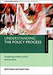 Understanding the Policy Process: Analysing Welfare Policy and Practice (Understanding Welfare Series: Social Issues, Policy & Practice) ... Social Issues, Policy and Practice Series) by John Hudson, Stuart Lowe (2009) Paperback