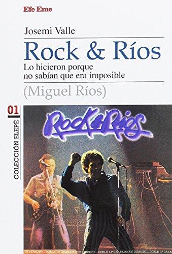 Descargar Libro Rock & Ríos. Lo hicieron porque no sabían que era imposible (Colección Elepé) de José Miguel Valle González
