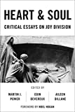Heart and Soul: Critical Essays on Joy Division (Popular Musics Matter: Social, Political and Cultural Interventions)